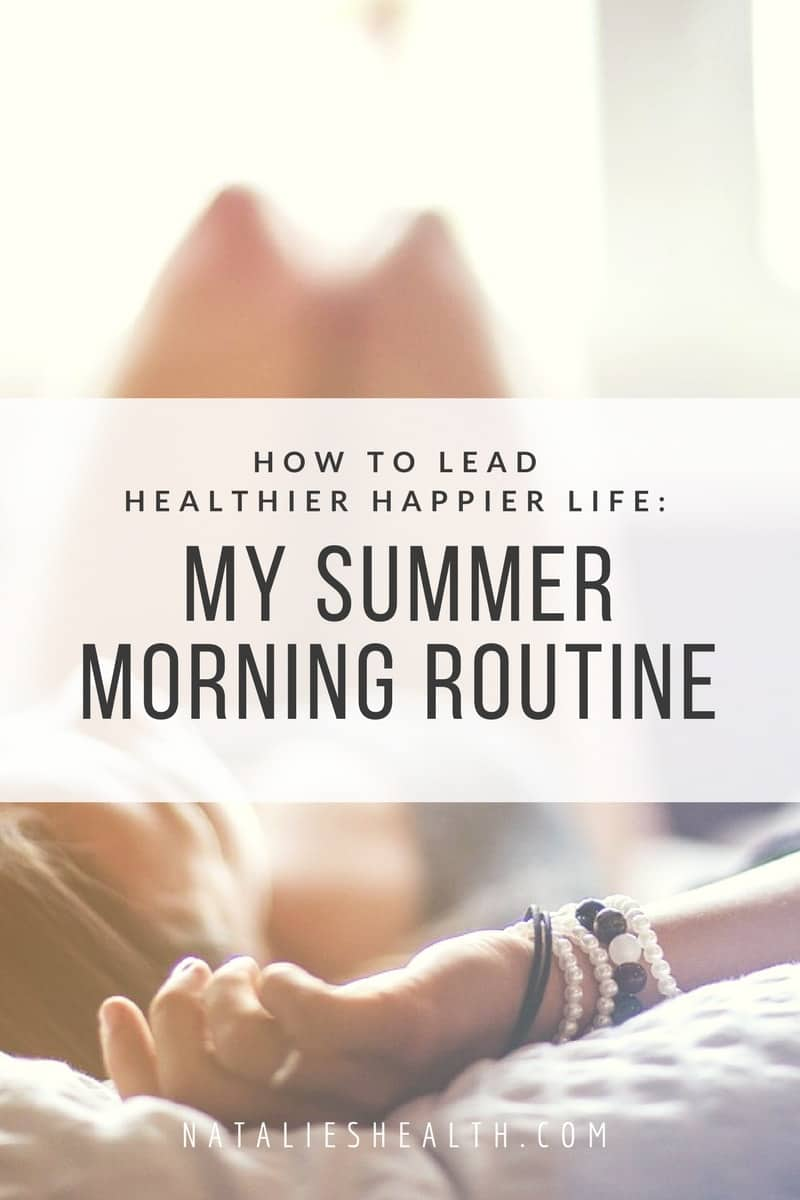 The key to making your mornings run more smoothly is by creating a morning routine that works for you. If you're looking for ways to create a healthier happier life and morning routine, read on. Here's my SUMMER morning routine that sets me up to have healthiest, happiest day - every day! #morning #fit #motivation #tips #summer #lifestyle #health #healthy #positive | natalieshealth.com