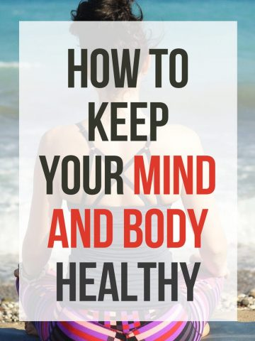 5 Ways to Keep Your Mind and Body Healthy
