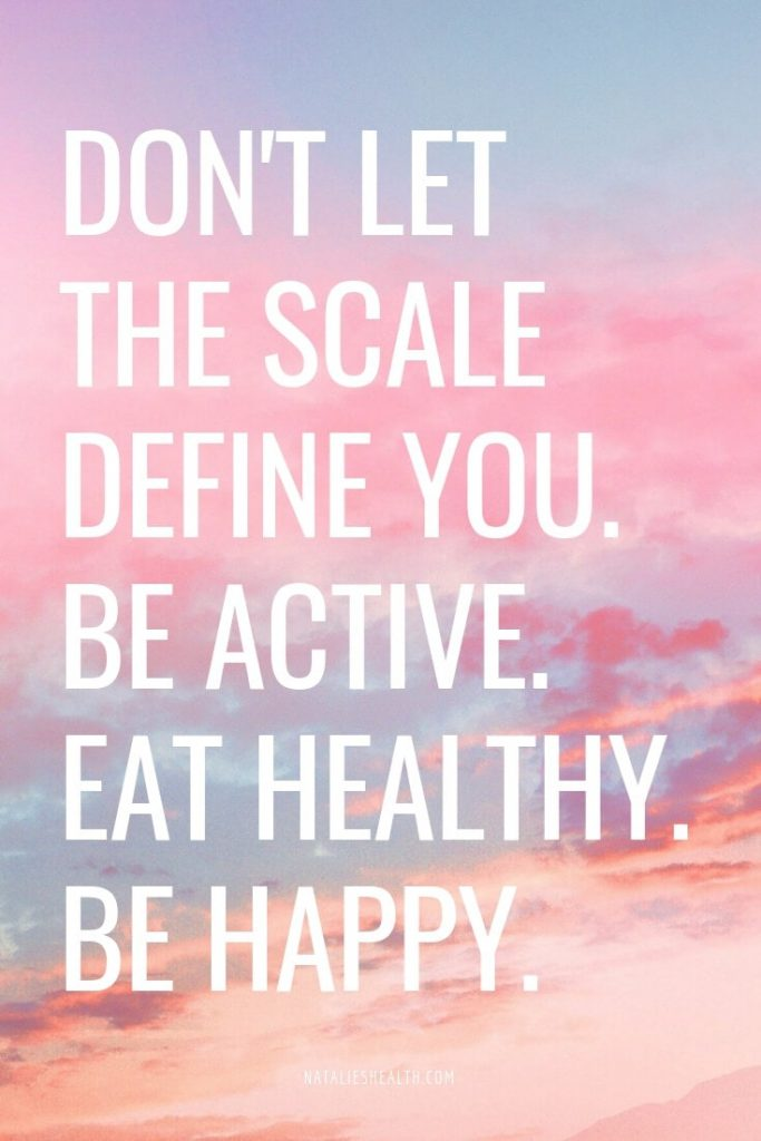 Monday Motivation. Don't let the scale define you. Be ACTIVE. Eat HEALTHY. Be HAPPY.